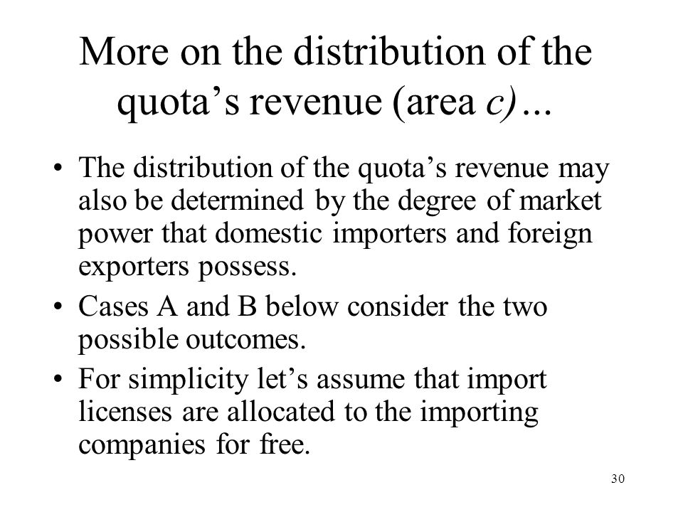 30 More on the distribution of the quota's revenue (area c)… The distribution of the quota's revenue may also be determined by the degree of market po