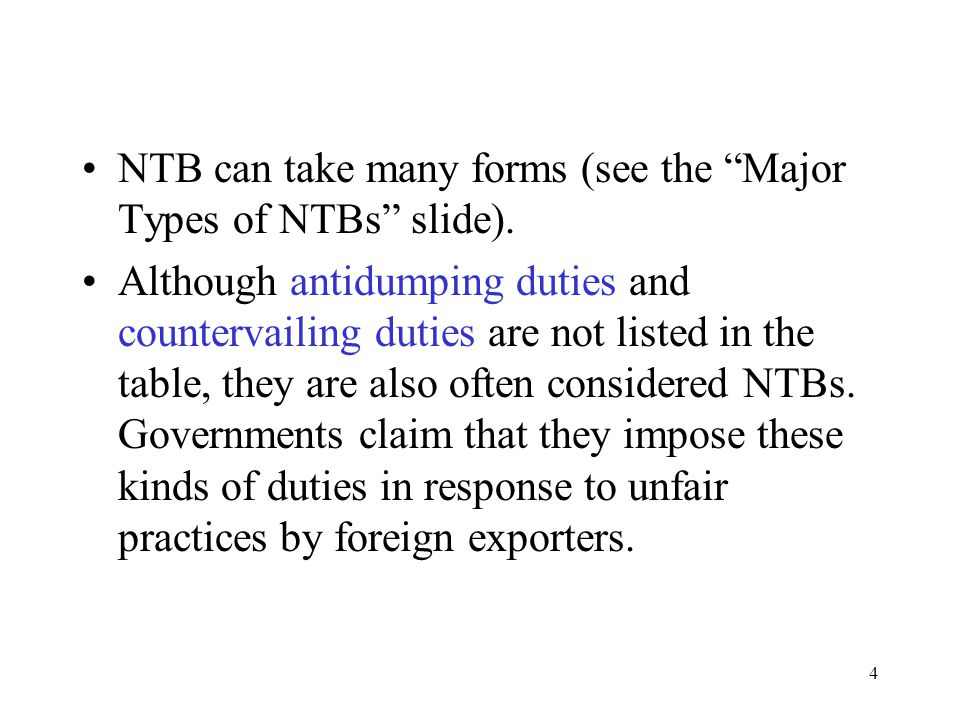 """4 NTB can take many forms (see the """"Major Types of NTBs"""" slide). Although antidumping duties and countervailing duties are not listed in the table, th"""