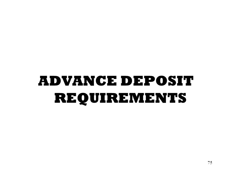 75 ADVANCE DEPOSIT REQUIREMENTS
