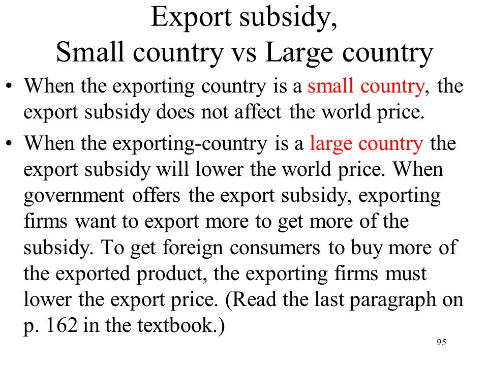 Export subsidy, Small country vs Large country When the exporting country is a small country, the export subsidy does not affect the world price. When