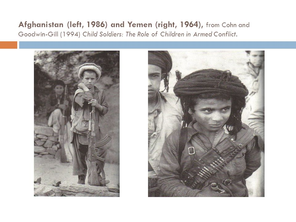 Afghanistan (left, 1986) and Yemen (right, 1964), from Cohn and Goodwin-Gill (1994) Child Soldiers: The Role of Children in Armed Conflict.