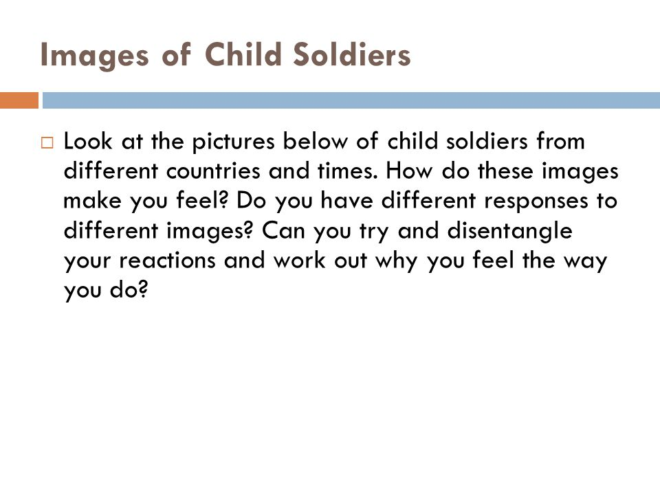 Images of Child Soldiers  Look at the pictures below of child soldiers from different countries and times.