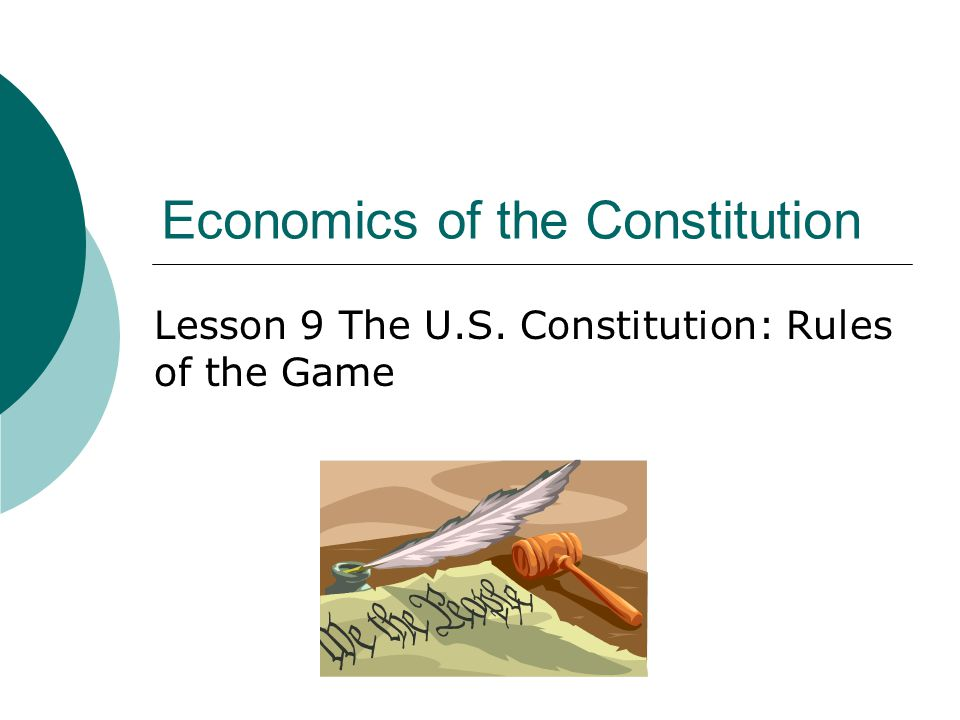Economics of the Constitution Lesson 9 The U.S. Constitution: Rules of the Game