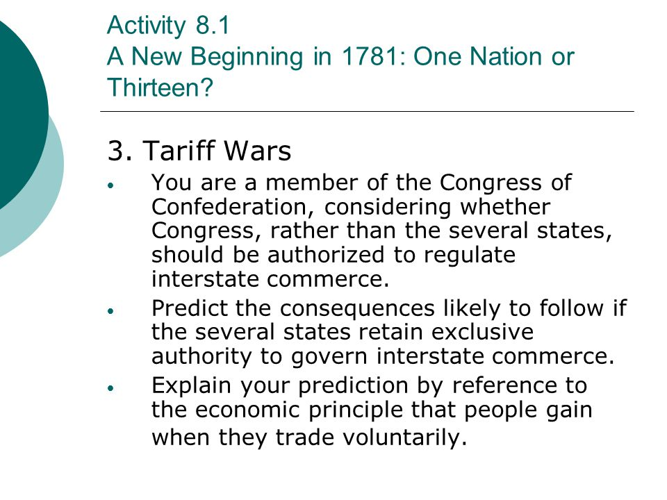 Activity 8.1 A New Beginning in 1781: One Nation or Thirteen? 3. Tariff Wars You are a member of the Congress of Confederation, considering whether Co