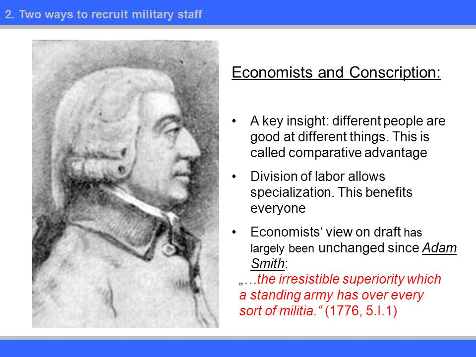 2. Two ways to recruit military staff Economists and Conscription: A key insight: different people are good at different things. This is called compar