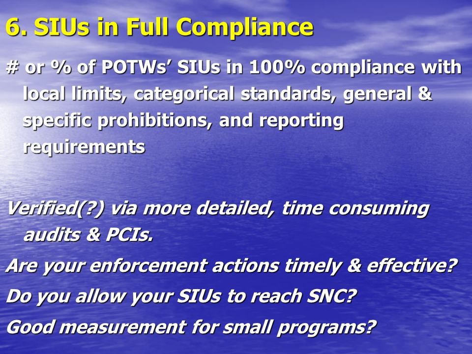 6. SIUs in Full Compliance # or % of POTWs' SIUs in 100% compliance with local limits, categorical standards, general & specific prohibitions, and rep