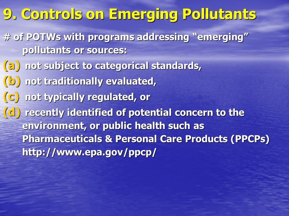 "9. Controls on Emerging Pollutants # of POTWs with programs addressing ""emerging"" pollutants or sources: (a) not subject to categorical standards, (b)"