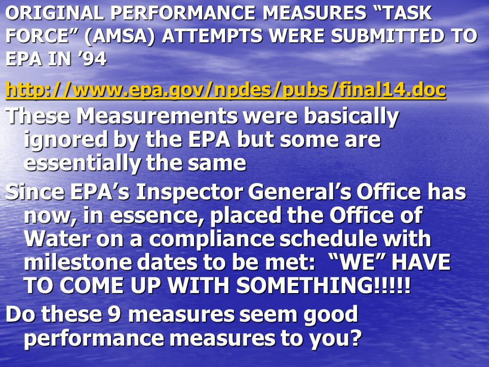 "ORIGINAL PERFORMANCE MEASURES ""TASK FORCE"" (AMSA) ATTEMPTS WERE SUBMITTED TO EPA IN '94 http://www.epa.gov/npdes/pubs/final14.doc http://www.epa.gov/n"