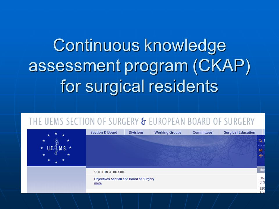 Central issues residents get the opportunity to participate in a yearly web based exam on surgery residents get the opportunity to participate in a yearly web based exam on surgery One test: longer training, higher score One test: longer training, higher score Monitor the growth of knowledge of the trainees Monitor the growth of knowledge of the trainees May function as a quality system for surgical care in Europe.