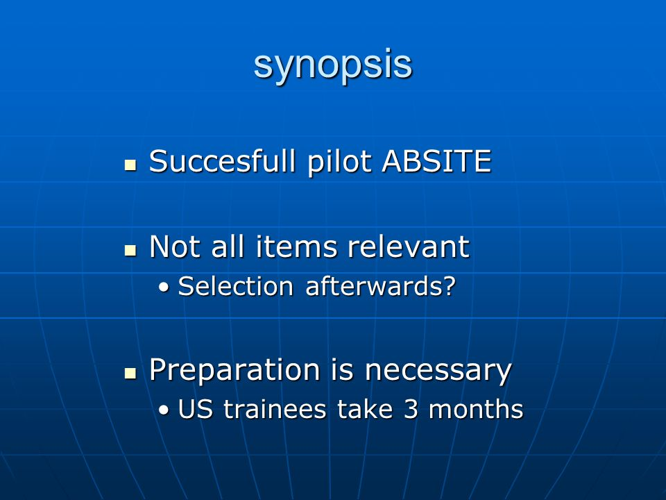 synopsis Succesfull pilot ABSITE Succesfull pilot ABSITE Not all items relevant Not all items relevant Selection afterwards Selection afterwards.