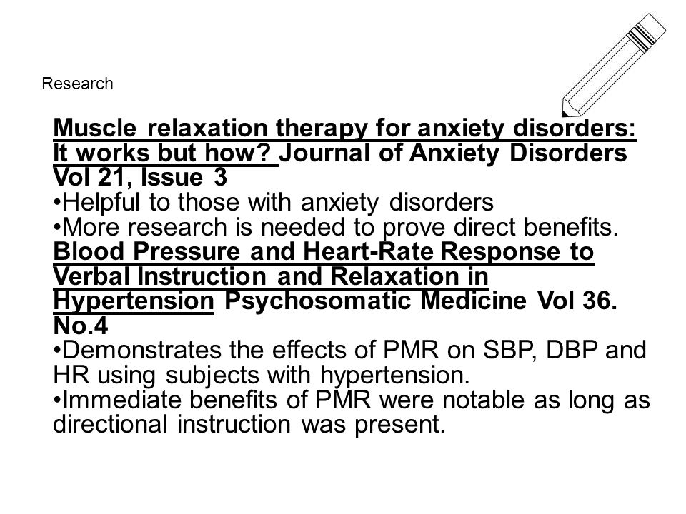 Research Muscle relaxation therapy for anxiety disorders: It works but how? Journal of Anxiety Disorders Vol 21, Issue 3 Helpful to those with anxiety