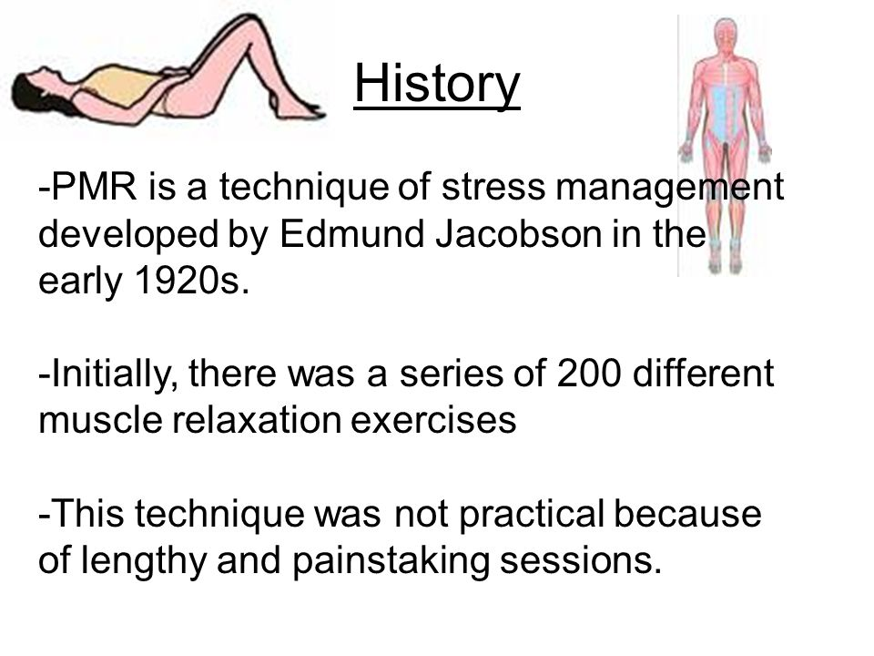 History -PMR is a technique of stress management developed by Edmund Jacobson in the early 1920s.