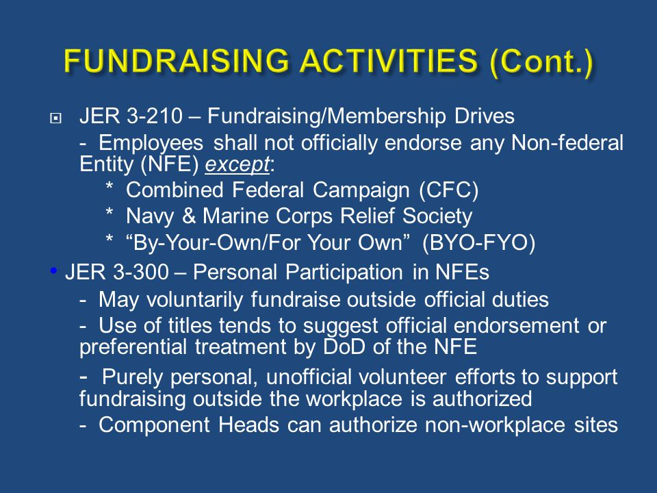  JER 3-210 – Fundraising/Membership Drives - Employees shall not officially endorse any Non-federal Entity (NFE) except: * Combined Federal Campaign
