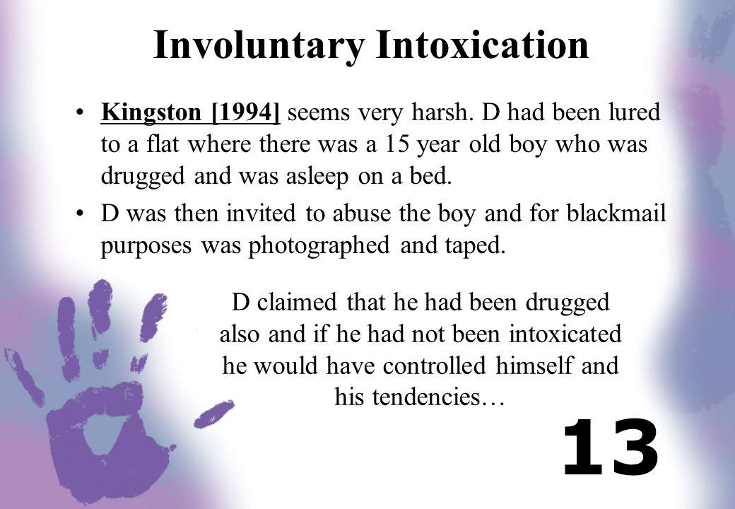 Involuntary Intoxication Kingston [1994] seems very harsh. D had been lured to a flat where there was a 15 year old boy who was drugged and was asleep
