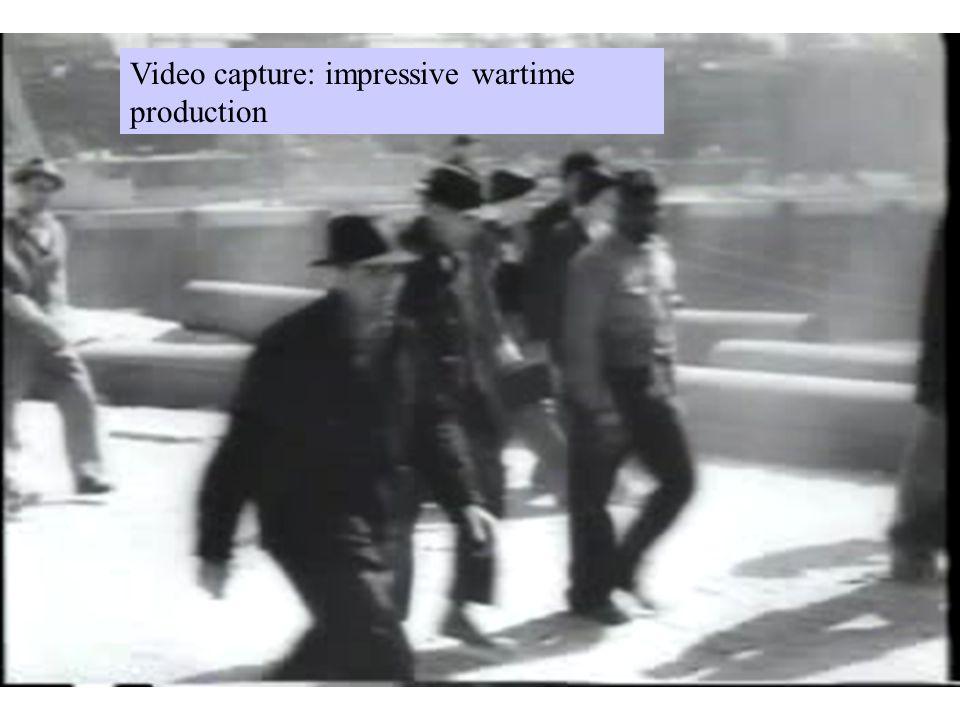 Video capture: impressive wartime production