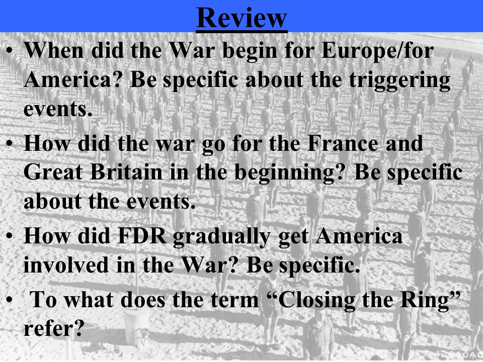 Review When did the War begin for Europe/for America.
