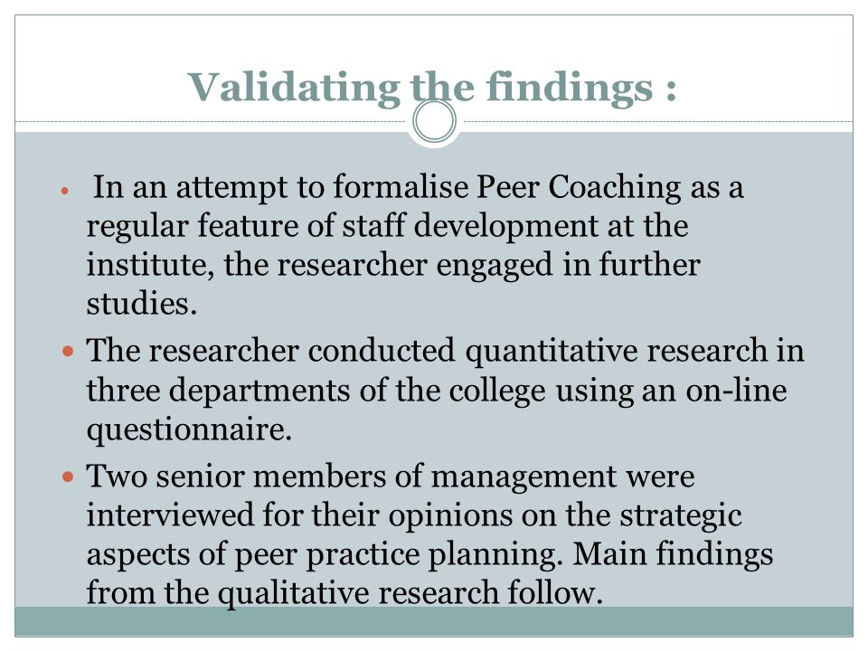Validating the findings : In an attempt to formalise Peer Coaching as a regular feature of staff development at the institute, the researcher engaged in further studies.