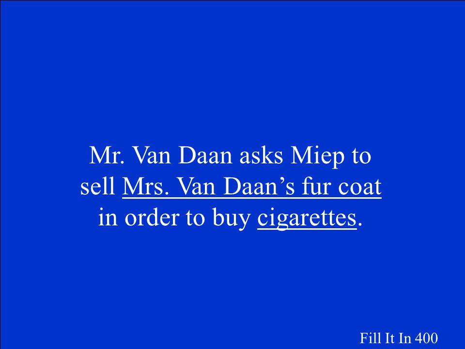 Mr. Van Daan asks Miep to sell ____________ in order to buy ____________. Fill It In 400