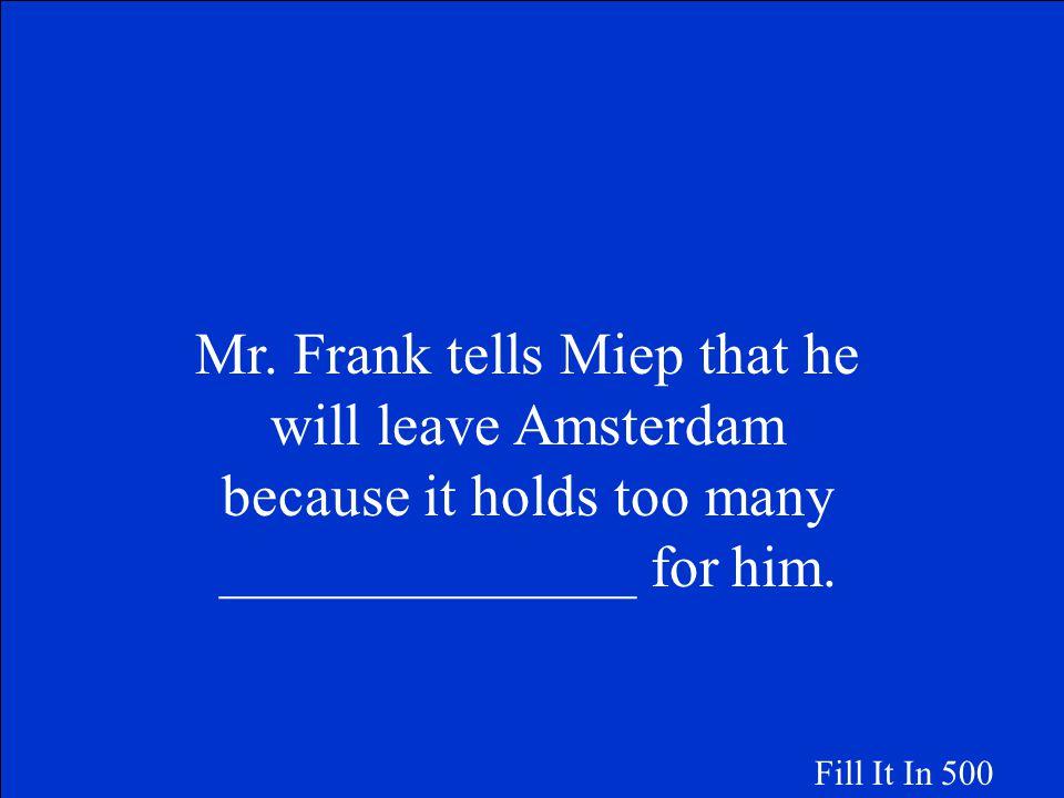 Mr. Van Daan asks Miep to sell Mrs. Van Daan's fur coat in order to buy cigarettes. Fill It In 400