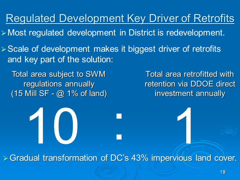 19 Regulated Development Key Driver of Retrofits  Most regulated development in District is redevelopment.  Scale of development makes it biggest dr