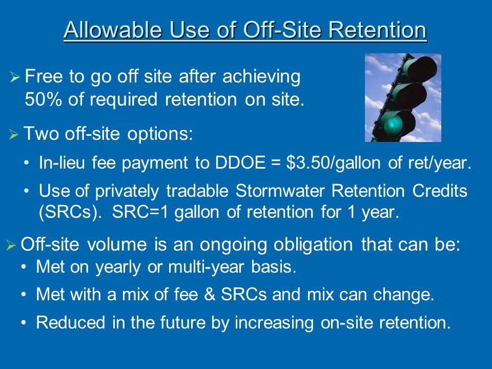 Free to go off site after achieving 50% of required retention on site. Allowable Use of Off-Site Retention  Two off-site options: In-lieu fee payme