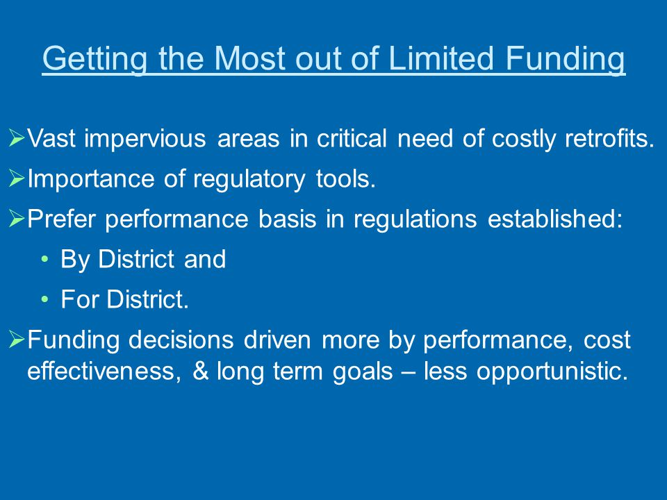 Getting the Most out of Limited Funding  Vast impervious areas in critical need of costly retrofits.  Importance of regulatory tools.  Prefer perfo