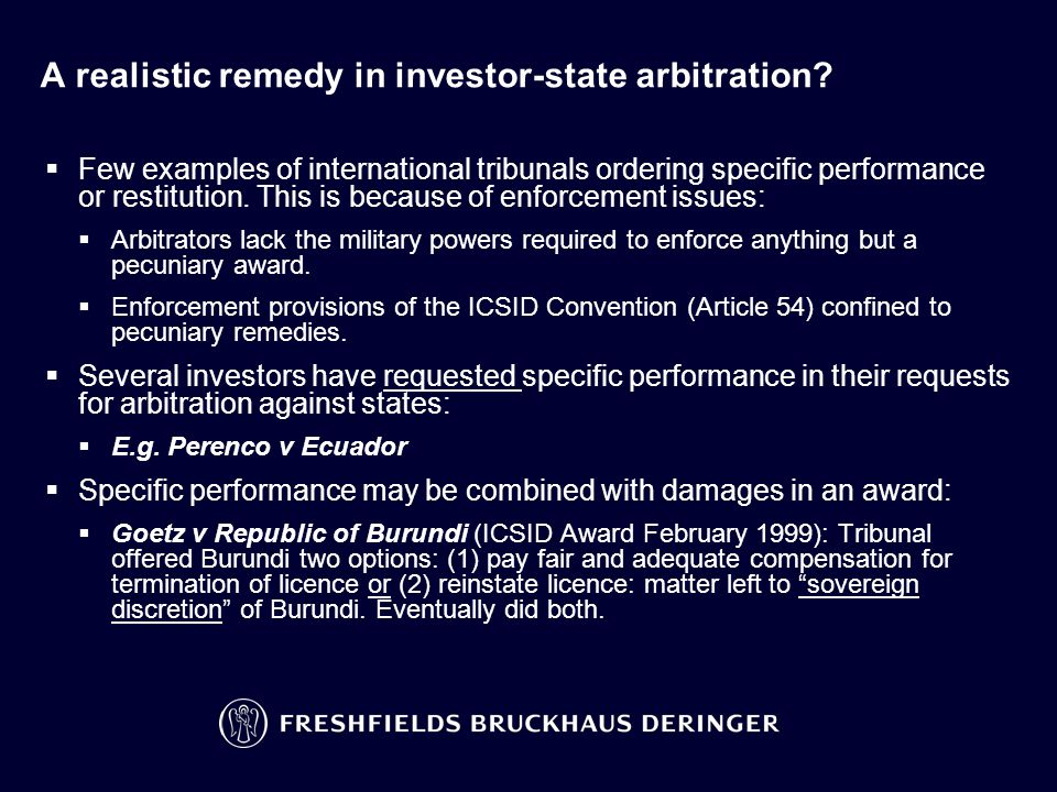 A realistic remedy in investor-state arbitration?  Few examples of international tribunals ordering specific performance or restitution. This is beca
