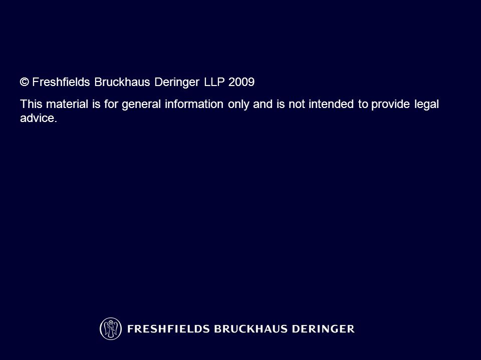 © Freshfields Bruckhaus Deringer LLP 2009 This material is for general information only and is not intended to provide legal advice.