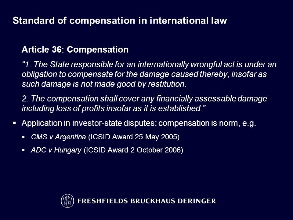 "Standard of compensation in international law Article 36: Compensation ""1. The State responsible for an internationally wrongful act is under an oblig"