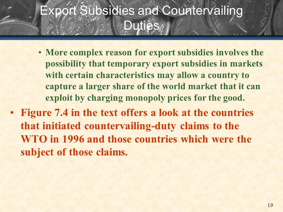 19 Export Subsidies and Countervailing Duties More complex reason for export subsidies involves the possibility that temporary export subsidies in mar