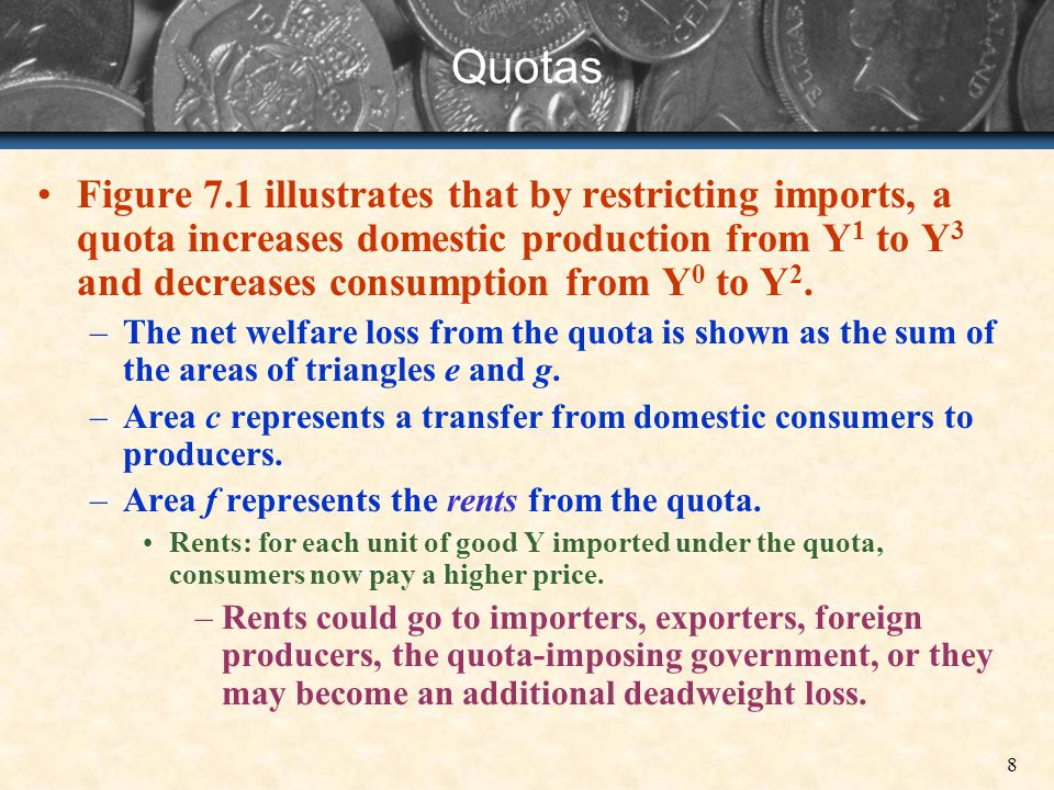 8 Quotas Figure 7.1 illustrates that by restricting imports, a quota increases domestic production from Y 1 to Y 3 and decreases consumption from Y 0