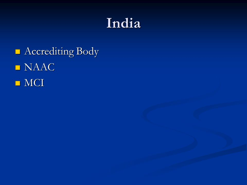 India Accrediting Body Accrediting Body NAAC NAAC MCI MCI