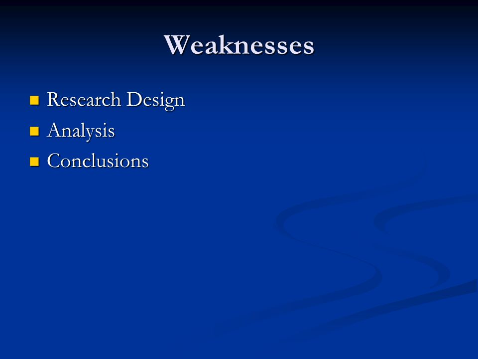 Weaknesses Research Design Research Design Analysis Analysis Conclusions Conclusions