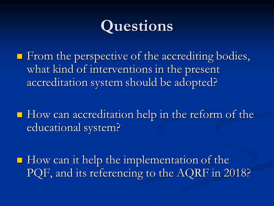 Questions From the perspective of the accrediting bodies, what kind of interventions in the present accreditation system should be adopted.