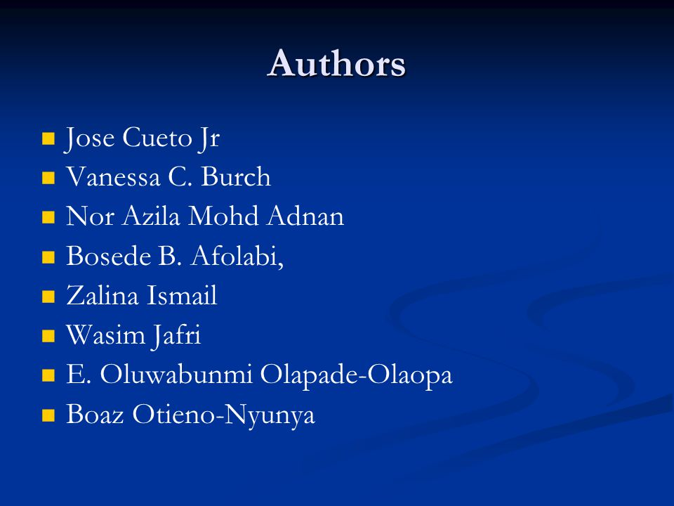 Authors Jose Cueto Jr Vanessa C. Burch Nor Azila Mohd Adnan Bosede B.