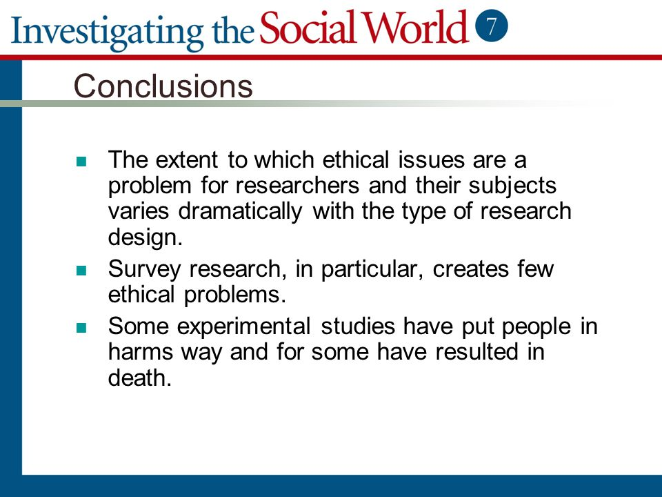 Conclusions The extent to which ethical issues are a problem for researchers and their subjects varies dramatically with the type of research design.