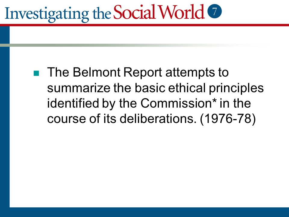 The Belmont Report attempts to summarize the basic ethical principles identified by the Commission* in the course of its deliberations. (1976-78)