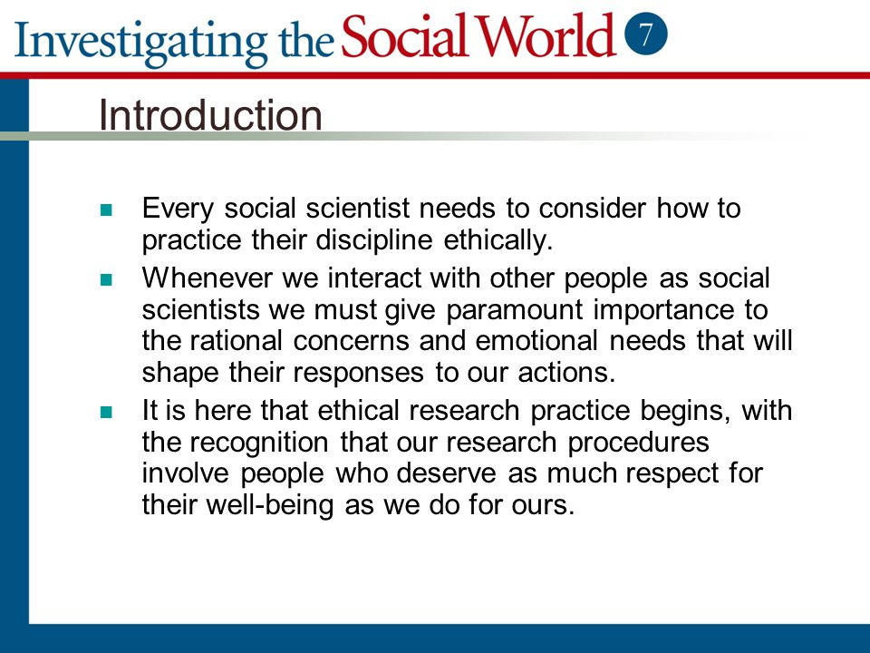 Introduction Every social scientist needs to consider how to practice their discipline ethically. Whenever we interact with other people as social sci