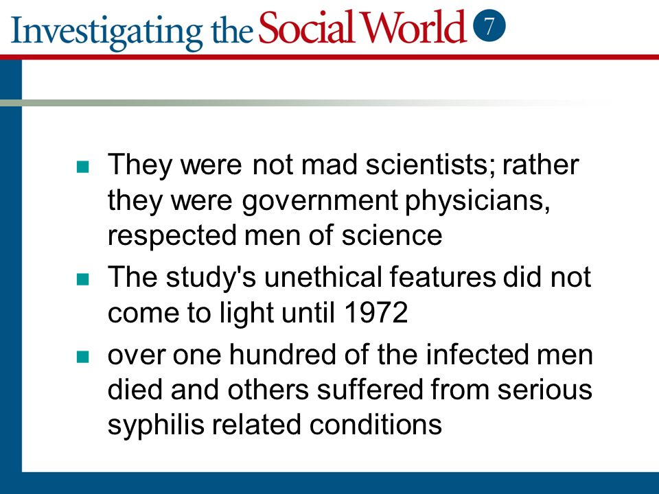 They were not mad scientists; rather they were government physicians, respected men of science The study's unethical features did not come to light un