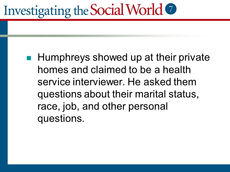 Humphreys showed up at their private homes and claimed to be a health service interviewer. He asked them questions about their marital status, race, j