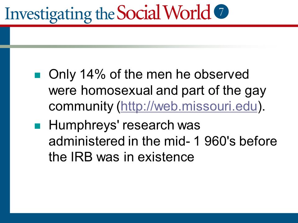 Only 14% of the men he observed were homosexual and part of the gay community (http://web.missouri.edu).http://web.missouri.edu Humphreys' research wa