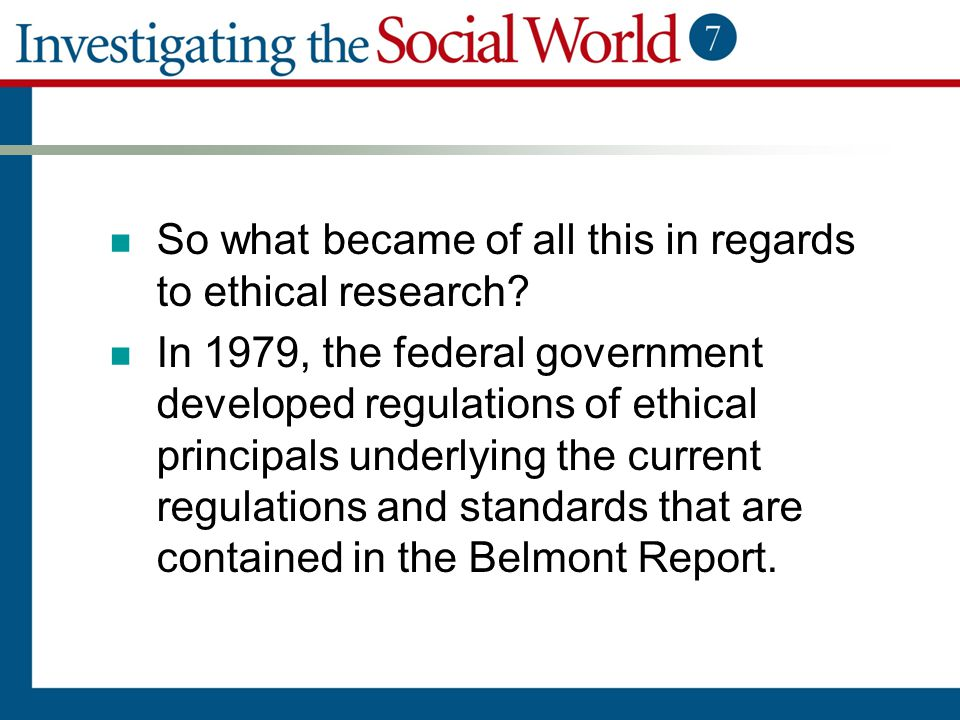 So what became of all this in regards to ethical research? In 1979, the federal government developed regulations of ethical principals underlying the