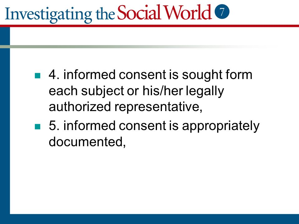 4. informed consent is sought form each subject or his/her legally authorized representative, 5. informed consent is appropriately documented,