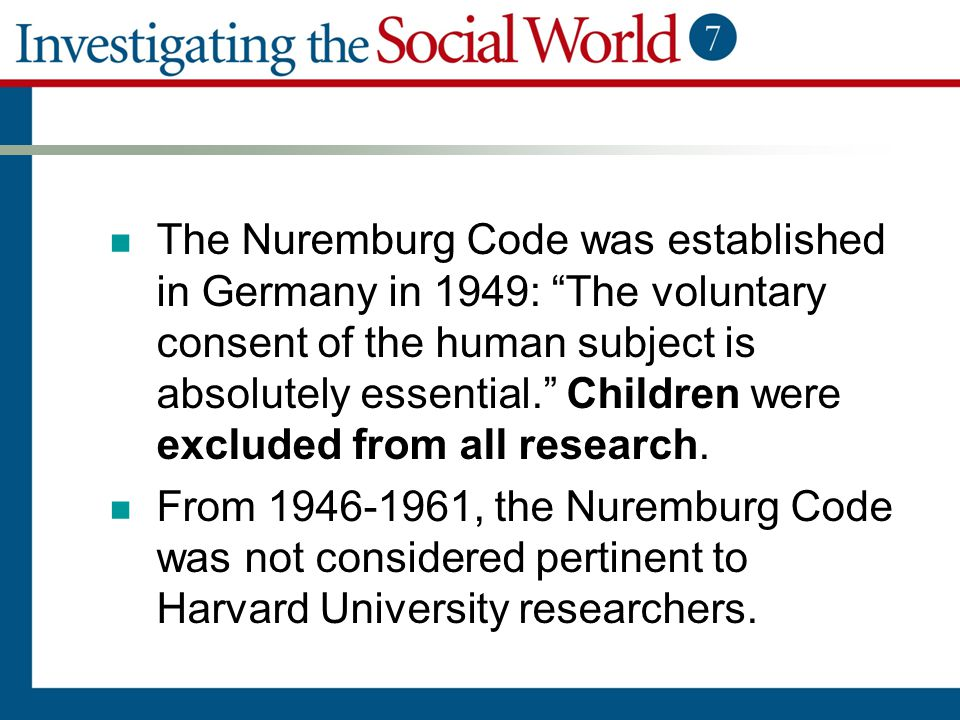"""The Nuremburg Code was established in Germany in 1949: """"The voluntary consent of the human subject is absolutely essential."""" Children were excluded fr"""