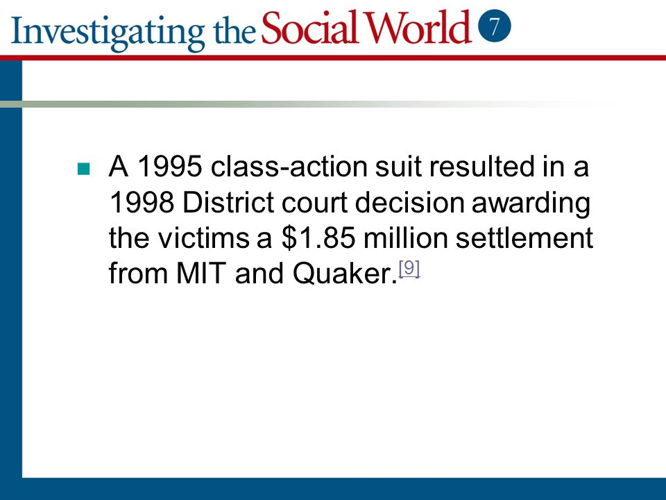 A 1995 class-action suit resulted in a 1998 District court decision awarding the victims a $1.85 million settlement from MIT and Quaker. [9] [9]