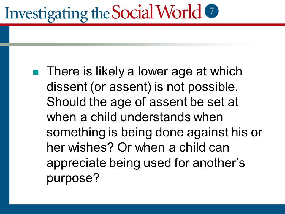 There is likely a lower age at which dissent (or assent) is not possible. Should the age of assent be set at when a child understands when something i