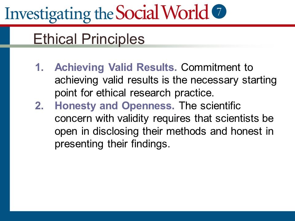 Ethical Principles 1.Achieving Valid Results. Commitment to achieving valid results is the necessary starting point for ethical research practice. 2.H