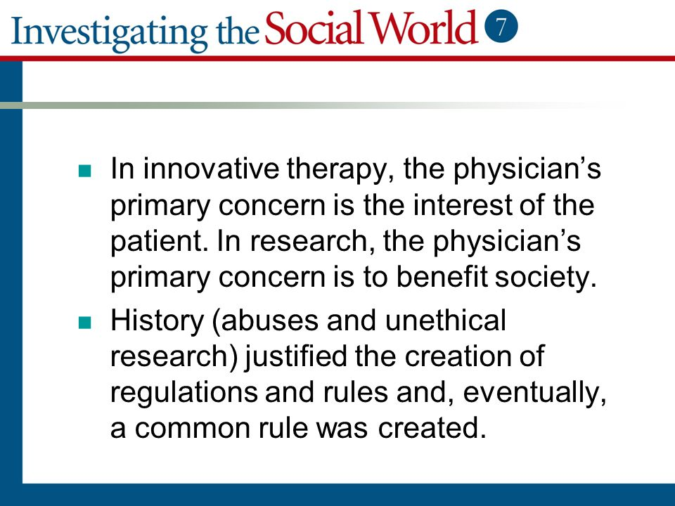 In innovative therapy, the physician's primary concern is the interest of the patient. In research, the physician's primary concern is to benefit soci