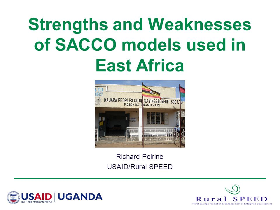 Strengths and Weaknesses of SACCO models used in East Africa Richard Pelrine USAID/Rural SPEED
