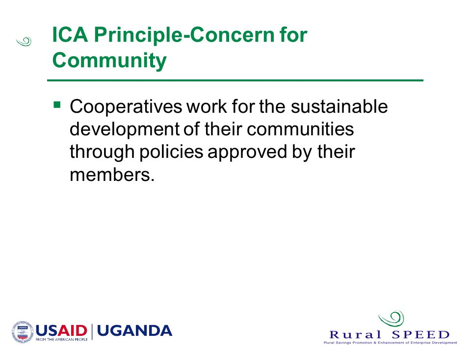 ICA Principle-Concern for Community  Cooperatives work for the sustainable development of their communities through policies approved by their members.